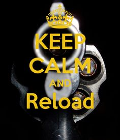 KEEP CALM AND Reload.....target shooting