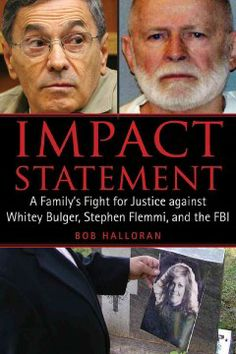 Impact statement : a family's fight for justice against Whitey Bulger, Stephen Flemmi, and the FBI / Bob Halloran.