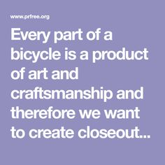 Every part of a bicycle is a product of art and craftsmanship and therefore we want to create closeout bicycle products for our customers all around the world. Buy Bicycle, Bicycle Parts, Best Ads, Cycling, Create, Products, Biking, Bicycling, Gadget