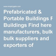 Prefabricated & Portable Buildings Find here manufacturers, bulk suppliers and exporters of different types Prefabricated & Portable Building with specifications. We have comprehensive database on global and Indian manufacturers, exporters & suppliers of Prefabricated & Portable Buildings. Many companies provides these types of services. You can find information about these companies. View product & contact details of listed Sellers with ease, select the companies and send them mails…