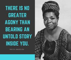 There is no greater agony than bearing an untold story inside you. Maya...