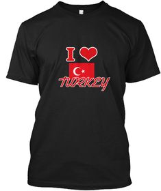 I Love Turkey Black T-Shirt Front - This is the perfect gift for someone who loves Turkey. Thank you for visiting my page (Related terms: I Heart Turkey,Turkey,Turkish,Turkey Travel,I Love My Country,Turkey Flag, Turkey Map,Turkey Languag #Turkey, #Turkeyshirts...)