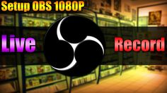 Open Broadcaster Software | 1080P Setting pour Live et Record !