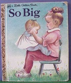 so big...mom used to say this repeatedly to the grandkids as babies through the crawling stage...precious memories. I can still hear her voice as she repeats the words...