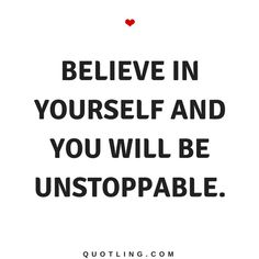 Believe in Yourself Quotes Believe in yourself and You will be unstoppable.