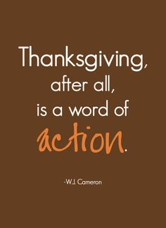 Thanksgiving, after all, is a word of ACTION. #BeThankful #Thanksgiving