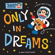 Only in Dreams  A Bedtime Story by Paul Frank Industries