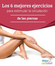 Los 6 mejores ejercicios para estimular la circulación de las piernas  Los problemas de circulación sanguínea suelen afectar con regularidad a las piernas, causando distintos síntomas como las venas várices