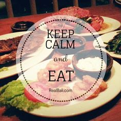 Keep Calm and EAT! #food #yummy #quote #Bali #foodporn