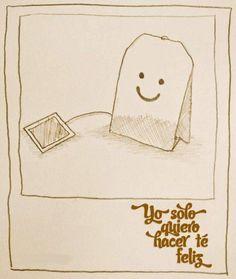 Yo solo quiero hacer té feliz. Más en http://www.lasfotosmasgraciosas.com/carteles.html