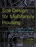 Site Design for Multifamily Housing [Recurso electrónico] : Creating Livable, Connected Neighborhoods / by Nico Larco, Kristin Kelsey, Amanda West http://encore.fama.us.es/iii/encore/record/C__Rb2681262?lang=spi