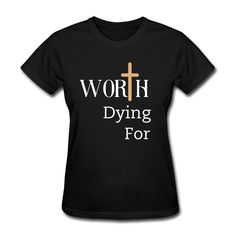Custom Christian Shirt For Women - Click Shirt To Order!  Worth Dying For Tee Shirt For Women  Faith Based Custom Christian Shirt  With Faith & Confidence Being Rooted In Jesus Christ, We Know That We Are Fearfully & Wonderfully Made In His Image  If You Are Worth His Everlasting Love & Life, Then That Makes You Worthy Of Everything
