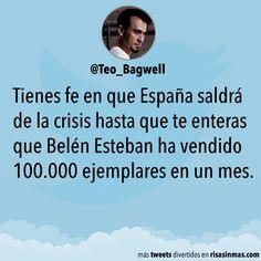 Tienes fe en que España saldrá de la crisis hasta que te enteras que Belén Esteban ha vendido 100.000 ejemplares en un mes.
