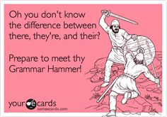 Oh you don't know the difference between there, they're, and their? Prepare to meet thy Grammar Hammer!