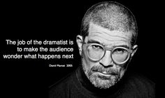 """Quote from David Mamet's 2005 memo on screenwriting. """"The job of the dramatist is to make the audience wonder what happens next. Writing Quotes, Gw, Screenwriting, Writers, Storytelling, Acting, David, Inspirational Quotes, Shit Happens"""