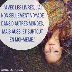"""""""Avec les livres, j'ai non seulement voyagé dans d'autres mondes, mais aussi et surtout en moi-même.""""  Anna Quindlen #Citation #Livre #Lecture"""