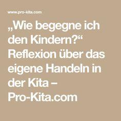 """""""Wie begegne ich den Kindern?"""" Reflexion über das eigene Handeln in der Kita – Pro-Kita.com"""