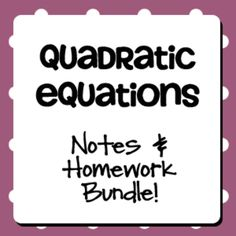 Quadratic Equations Notes, Homework, Quizzes, Study Guide, and Test Bundle.  Includes sample pacing guide.  Super resource!