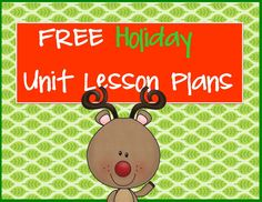Free Holiday or Christmas Unit Lesson Plans! Get a free unit by signing up to follow our blog! Wild Christmas Reindeer Freebie, Gingerbread Freebie, or Snow Bears Freebie!