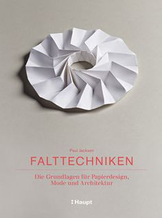 Falttechniken – Die Grundlagen für Papierdesign, Mode und Architektur  / Haupt Verlag 39.90 Euro  /  ISBN 978-3-258-60134-2