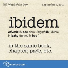Dictionary.com's Word of the Day - ibidem - Latin. in the same book, chapter, page, etc.