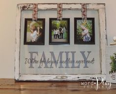 """Antique window with vinyl quote: """"FAMILY...where life begins and love never ends"""".  Sign up for the monthly craft idea-newsletter:  http://www.wordplaydesigns.net/#!wp-newsletter/c1zmd"""