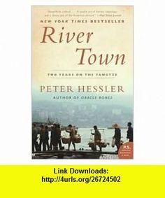 River Town Publisher Harper Perennial Peter Hessler ,   ,  , ASIN: B004N56Z2K , tutorials , pdf , ebook , torrent , downloads , rapidshare , filesonic , hotfile , megaupload , fileserve