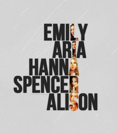 Pretty Little Liars - emiLy, arIa, hannA, spenceR, and aliSon - credit: http://flywithafreebird.tumblr.com/