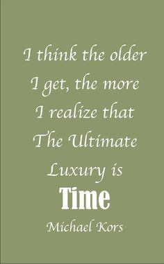 Time is the Ultimate Luxury. Michael Kors