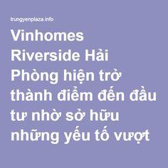 Vinhomes Riverside Hải Phòng hiện trở thành điểm đến đầu tư nhờ sở hữu những yếu tố vượt trội về vị trí, thương hiệu chủ đầu tư cũng như nét nổi bật và khác biệt trong thiết kế, dịch vụ tiện ích. Chính vì lẽ đó, bất kỳ nhà đầu tư dày dạn kinh nghiệm và thông thái đều có thể cảm nhận được tiềm năng đầu tư cùng cơ hội sinh lời vượt trội nơi đây. #vinhomesriversidehaiphong