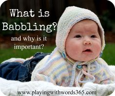 What Is Babbling? And why is it important? from www.playingwithwords365.com