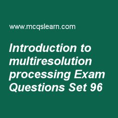 Practice test on introduction to wavelet & multiresolution processing, digital image processing quiz 96 online. Practice image processing exam's questions and answers to learn introduction to wavelet & multiresolution processing test with answers. Practice online quiz to test knowledge on introduction to wavelet and multiresolution processing, multiresolution expansions, imaging in visible and infrared band, constrained least squares filtering, erosion and dilation worksheets. Free...