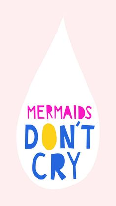 How to cheers someone up: mermaids don't cry
