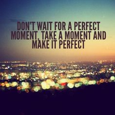 "#ThoughtForThursday: ""Don't wait for a perfect moment, take a moment and make it perfect"" #Quote #REMAXPassion"