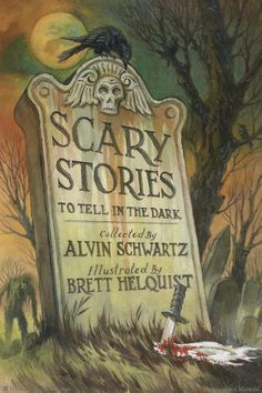 Scary Stories to Tell in the Dark series by Alvin Schwartz, Illustrated by Brett Helquist
