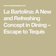 La Bartolina: A New and Refreshing Concept in Dining Concept, Dining, News, Food, Restaurant