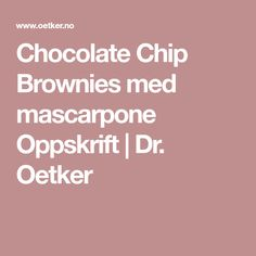 Chocolate Chip Brownies med mascarpone Oppskrift | Dr. Oetker