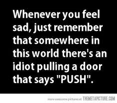 Whenever you feel sad…