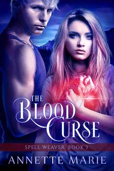 The Blood Curse (Spell Weaver #3) by Annette Marie (Tour) ~ Giveaway/Excerpt | Angel's Guilty Pleasures