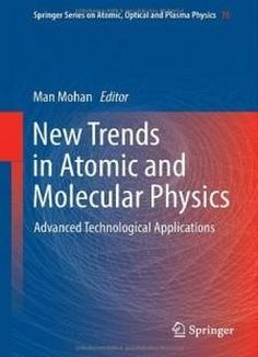 New Trends In Atomic And Molecular Physics: Advanced Technological Applications (springer Series On Atomic Optical And Plasma Physics) free ebook
