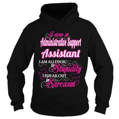 I AM AN ADMINISTRATIVE SUPPORT ASSISTANT, I AM ALLERGIC TO STUPIDITY, I BREAK OUT IN SARCASM T-SHIRT, HOODIE T-SHIRTS, HOODIES ( ==► Shopping Now) #Administrative #Support #Assistant #SunfrogTshirts #Sunfrogshirts #shirts #tshirt #hoodie #sweatshirt #fashion #style
