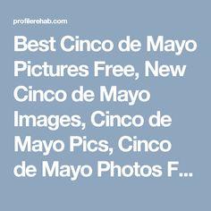 Best Cinco de Mayo Pictures Free, New Cinco de Mayo Images, Cinco de Mayo Pics, Cinco de Mayo Photos Free