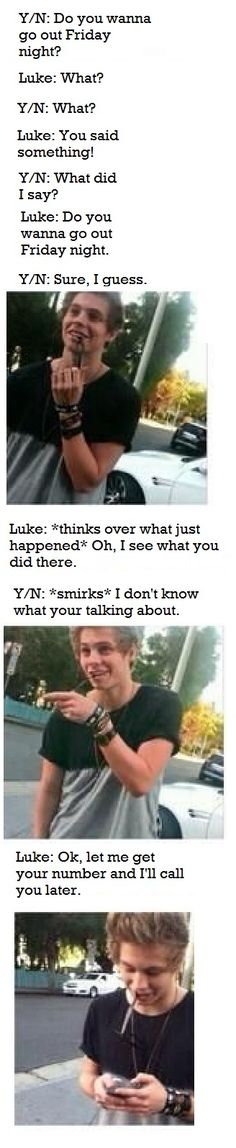 #Imagine Luke and you have been hanging out for a while, and everyone knows he likes you, buts to shy to ask you out. So you help him out. Wish this would happen!❤*faints*