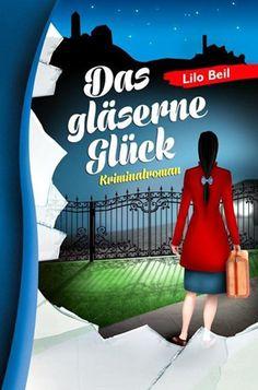 Pfalz Krimi: Das gläserne Glück von Lilo Beil