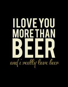 I Love You More Than Beer #beer #cerveja