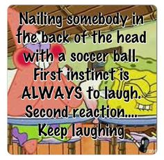 Soccer girl instincts!  She's done that.....but she didn't laugh
