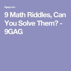 9 Math Riddles, Can You Solve Them? - 9GAG