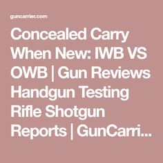 Concealed Carry When New: IWB VS OWB | Gun Reviews Handgun Testing Rifle Shotgun Reports | GunCarrier.com