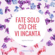 Fate solo ciò che vi incanta. (Agatha Christie) - Libroza.com