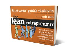 The Lean Entrepreneur: How Visionaries Create Products, Innovate With New Ventures and Disrupt Markets by Brant Cooper and Patrick Vlaskovits
